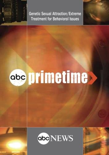 ABC News Primetime Genetic Sexual Attraction/Extreme Treatment for Behavioral Issues (The Outsiders)