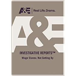 A&E -- Investigative Reports : Wage Slaves: Not Getting By