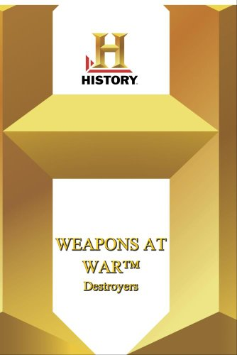 History -- Weapons at War: Destroyers