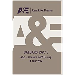 A&amp;E -- Caesars 24/7 Having It Your Way