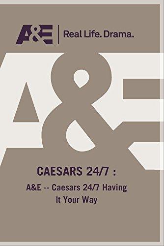 A&E -- Caesars 24/7 Having It Your Way