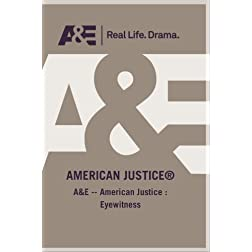 A&amp;E -- American Justice : Eyewitness
