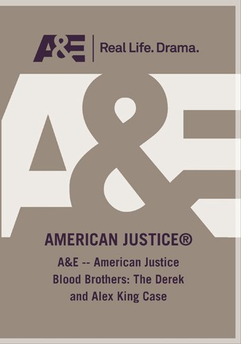 A&E -- American Justice Blood Brothers: The Derek and Alex King Case
