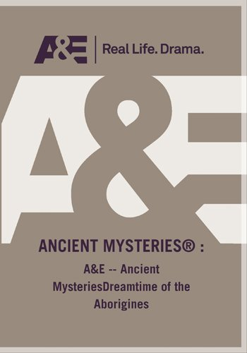 A&E -- Ancient MysteriesDreamtime of the Aborigines