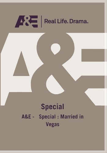 A&E -   Special : Married in Vegas
