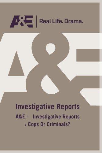 A&E -   Investigative Reports : Cops Or Criminals?
