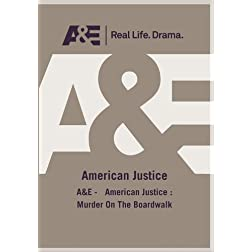 A&E -   American Justice : Murder On The Boardwalk