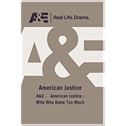 A&amp;E -   American Justice : Wife Who Knew Too Much