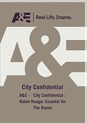 A&E -   City Confidential : Baton Rouge: Scandal On The Bayou