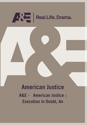A&E -   American Justice : Execution In Doubt, An