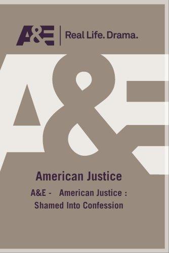 A&E -   American Justice : Shamed Into Confession