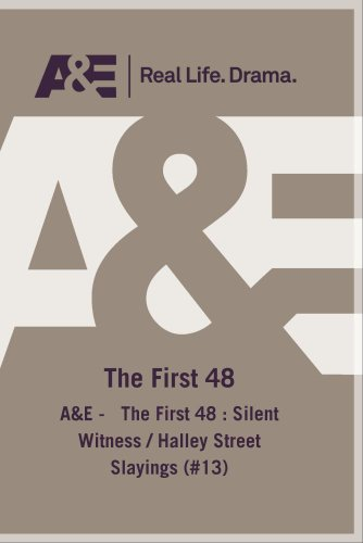 A&E -   The First 48 : Silent Witness / Halley Street Slayings (#13)