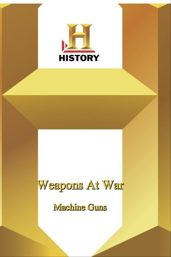 History -   Weapons At War : Machine Guns
