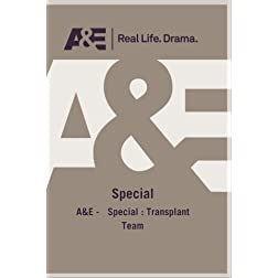A&amp;E -   Special : Transplant Team