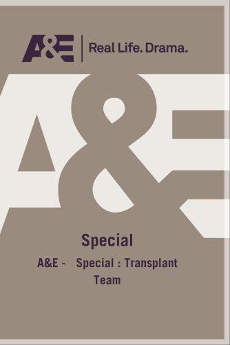 A&E -   Special : Transplant Team