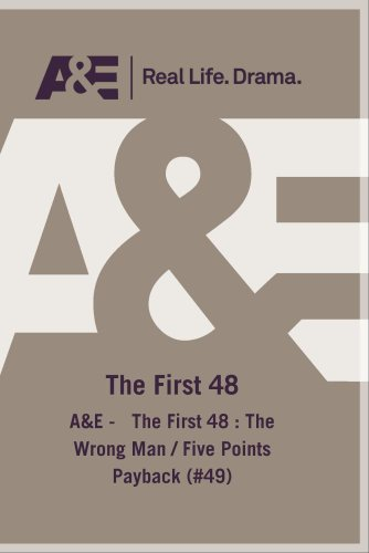 A&E -   The First 48 : The Wrong Man / Five Points Payback (#49)