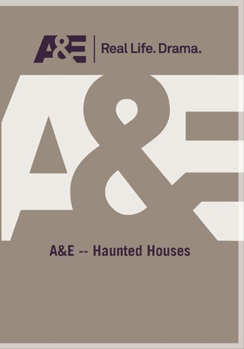 A&E -- Haunted Houses
