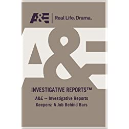 A&E -- Investigative Reports Keepers: A Job Behind Bars
