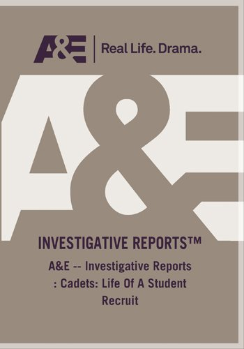 A&E -- Investigative Reports : Cadets: Life Of A Student Recruit