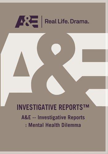 A&E -- Investigative Reports : Mental Health Dilemma