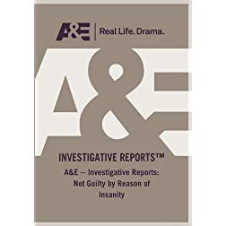 A&E -- Investigative Reports: Not Guilty by Reason of Insanity