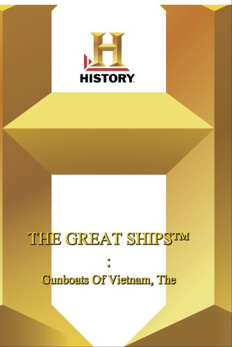 History -- Great Ships: The Gunboats Of Vietnam