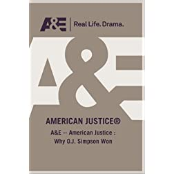 A&amp;E -- American Justice :  Why O.J. Simpson Won