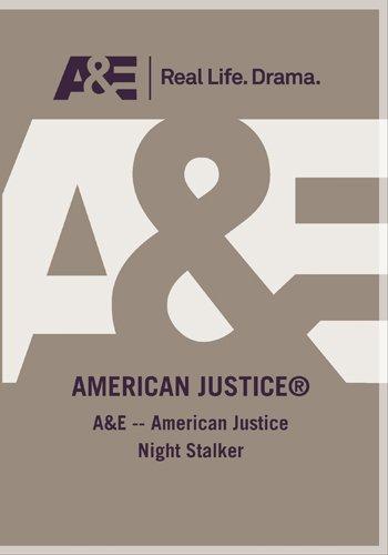 A&E -- American Justice Night Stalker