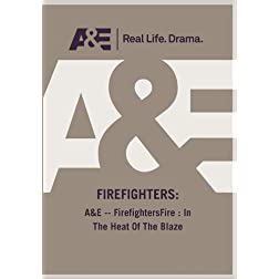 A&amp;E -- FirefightersFire : In The Heat Of The Blaze