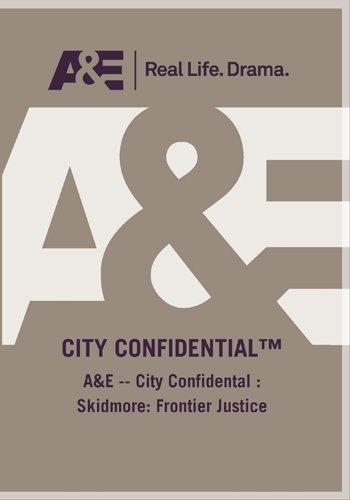 A&E -- City Confidental : Skidmore: Frontier Justice