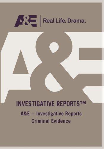 A&E -- Investigative Reports Criminal Evidence