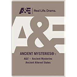 A&E -- Ancient Mysteries Ancient Altered States
