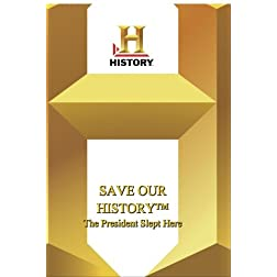 History -- Save Our History President Slept Here, The