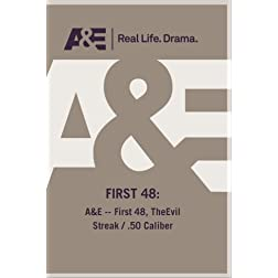 A&E -- First 48, TheEvil Streak / .50 Caliber