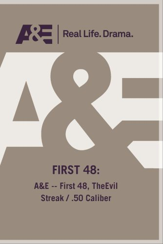 A&E -- First 48, TheEvil Streak / .50 Caliber