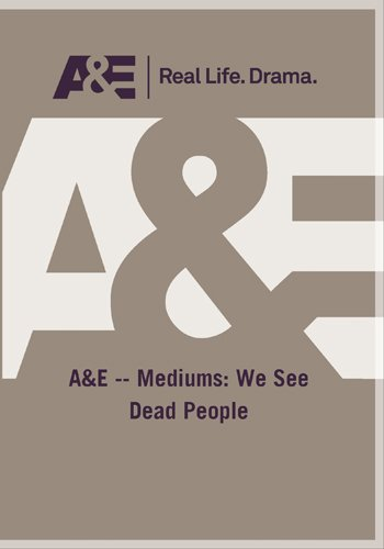 A&E -- Mediums: We See Dead People