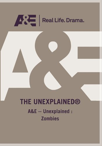 A&E -- Unexplained : Zombies