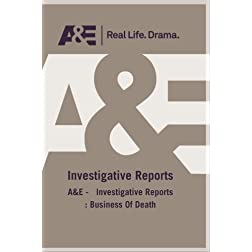 A&amp;E -   Investigative Reports : Business Of Death