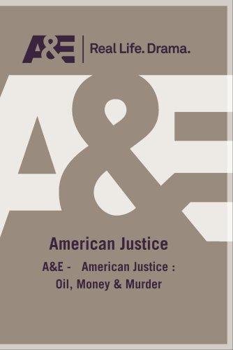A&E -   American Justice : Oil, Money & Murder