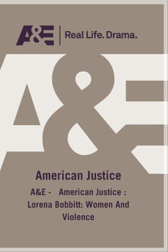 A&E -   American Justice : Lorena Bobbitt: Women And Violence