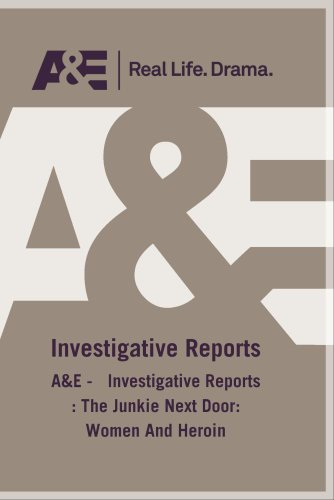 A&E -   Investigative Reports : Junkie Next Door, The: Women And Heroin