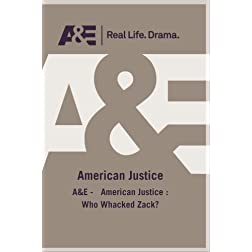 A&E -   American Justice : Who Whacked Zack?