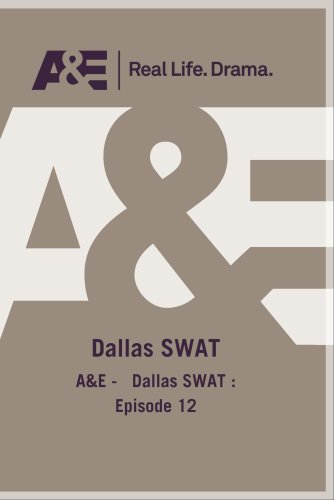 A&E -   Dallas SWAT : Episode 12
