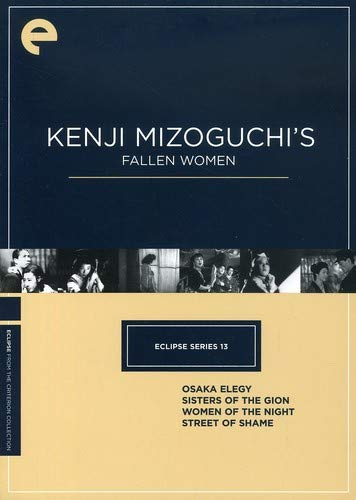 Eclipse Series 13: Kenji Mizoguchi's Fallen Women (Osaka Elegy / Sisters of the Gion / Women of the Night / Street of Shame)