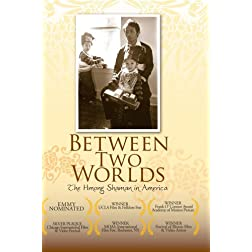 Between Two Worlds: The Hmong Shaman in America (Institutional Use-K-12/Libraries &amp; Community Cent)