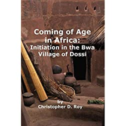 Coming of Age in Africa: Initiation in the Bwa Village of Dossi