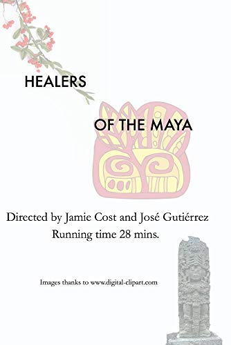 Healers of the Maya (Curanderos de los Mayas)
