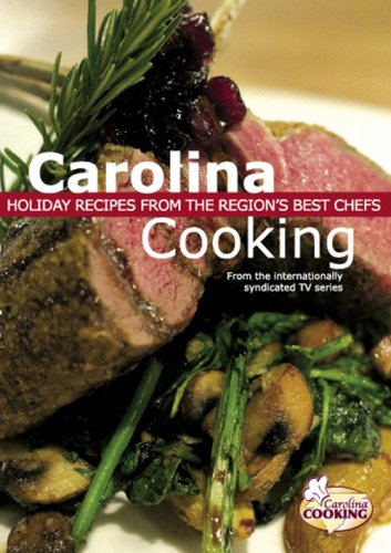 Carolina Cooking: Holiday Recipes From the Region's Best Chefs