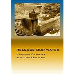 """RELEASE OUR WATER """"Hawaiians On Issues Affecting East Maui"""""""