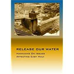 RELEASE OUR WATER &quot;Hawaiians On Issues Affecting East Maui&quot;